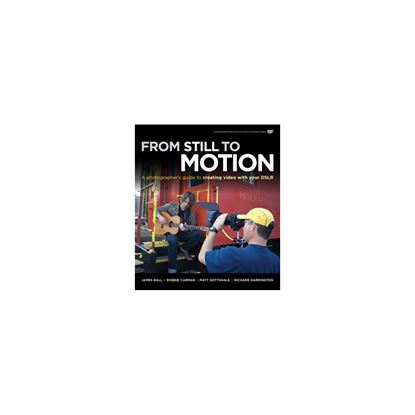 Immagine di From Still to Motion: A Photographer's guide to creating video with your DSLR